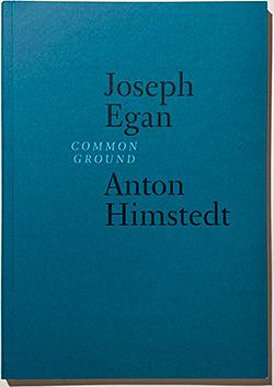 Joseph Egan and Anton Himstedt: Common Ground